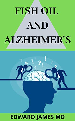 FISH OIL AND ALZHEIMER'S: The Complete and Absolute Guide To Using Fish Oil in Tacking Alzheimer's Disease (English Edition)