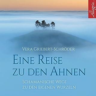 Eine Reise zu den Ahnen     Schamanische Wege zu den eigenen Wurzeln              Autor:                                                                                                                                 Vera Griebert-Schröder                               Sprecher:                                                                                                                                 Rahel Comtesse                      Spieldauer: 1 Std. und 23 Min.     6 Bewertungen     Gesamt 4,8