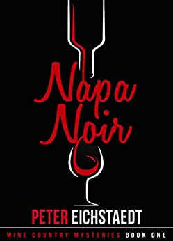 [Peter Eichstaedt]のNapa Noir (Wine Country Mysteries Book 1) (English Edition)
