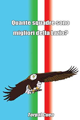 Quante squadre sono migliori della Lazio?: Regalo divertente per tifosi laziali. Il libro è vuoto, perché è la SS Lazio la squadra migliore. Idee regalo compleanno tifoso ultras irriducibili Laziale