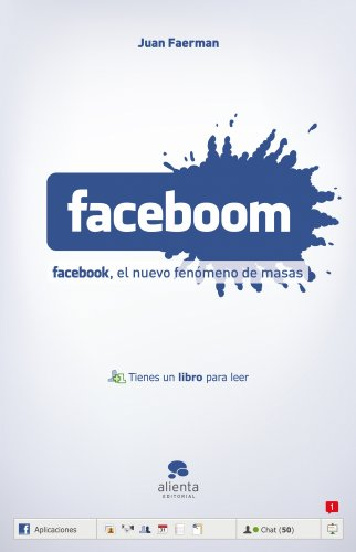 Faceboom: Facebook, el nuevo fenómeno de masas