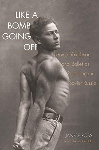 Ross, J: Like a Bomb Going Off - Leonid Yakobson and Ballet: Leonid Yakobson and Ballet as Resistance in Soviet Russia