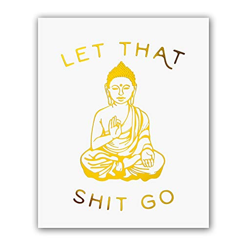 Let That Shit Go Quotes Gold Foil Print, Minimalist Typographic Yoga Room Dorm Buddha Cardstock Art Print Poster Home Decor Wall Art (8 X 10 inch, set of 1, UNframed)