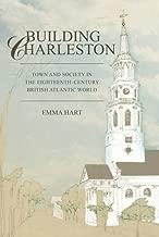 Building Charleston: Town and Society in the Eighteenth-century British Atlantic World (Non Series)