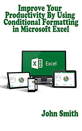 Improve Your Productivity By Using Conditional Formatting in Microsoft Excel