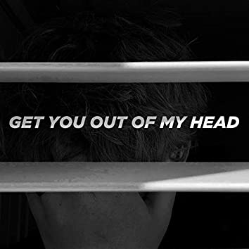 GET YOU OUT OF MY HEAD