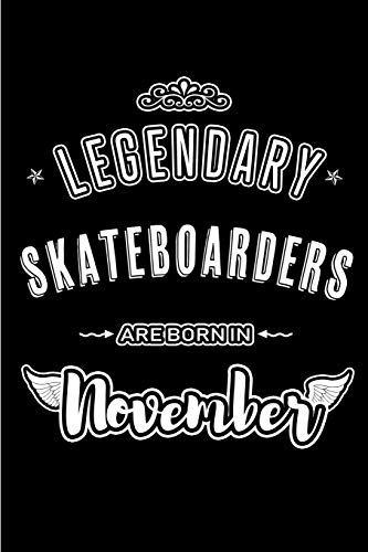 Legendary Skateboarders are born in November: Blank Lined Journal Notebooks Diary as Appreciation, Birthday, Welcome, Farewell, Thank You, Christmas, ... & friends. Alternative to B-day present Card