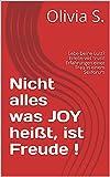 Nicht alles was JOY heißt, ist Freude !: Lebe Deine Lust? Erlebe viel Frust! Erfahrungen einer Frau in einem Sexforum (German Edition)