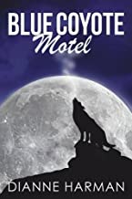 Blue Coyote Motel by Dianne D. Harman (February 14,2014)