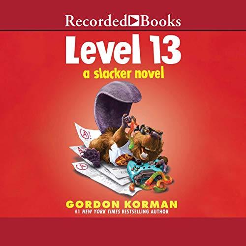 Level 13     A Slacker Novel              Written by:                                                                                                                                 Gordon Korman                           Length: 5 hrs and 30 mins     Not rated yet     Overall 0.0