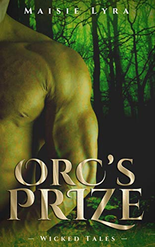 Orc's prize (Wicked Tales Book 1) by [Maisie Lyra]