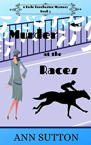 Murder at the Races (A Dodo Dorchester Mystery Book 3) by [Ann Sutton]