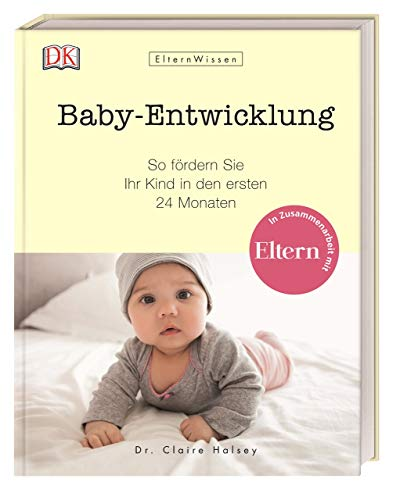 ElternWissen. Baby-Entwicklung: So fördern Sie Ihr Kind in den ersten 24 Monaten