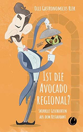Buchseite und Rezensionen zu 'Ist die Avocado regional? Skurrile Geschichten aus dem Restaurant' von Olli