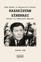 SSCB Dönemi ve Bagimsizlik Sonrasi Kazakistan Sinemasi