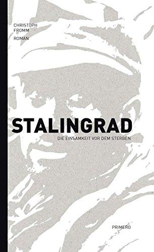 Stalingrad: Die Einsamkeit vor dem Sterben