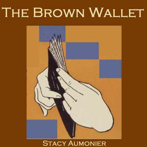 The Brown Wallet                   By:                                                                                                                                 Stacy Aumonier                               Narrated by:                                                                                                                                 Cathy Dobson                      Length: 46 mins     Not rated yet     Overall 0.0