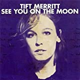 Songtexte von Tift Merritt - See You on the Moon