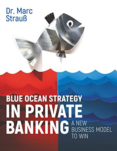 Blue Ocean Strategy in Private Banking: A new business model to win