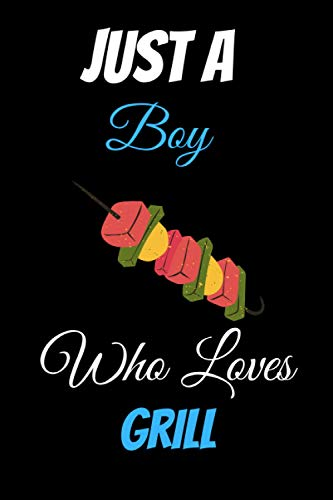 Just a Boy Who Loves Grill: Cute Gift Idea For Grill Lovers | Notebook Journal Notebook to Write In for Notes | Perfect gifts for ... | Funny Cute Gifts(6x9 Inches,110Pages).