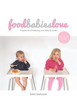 Food Babies Love by [Emily Dupuche]