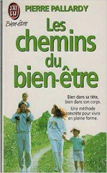Les chemins du bien-être : Une méthode concrète pour se soigner seul de Pierre Pallardy ( 4 janvier 1999 )