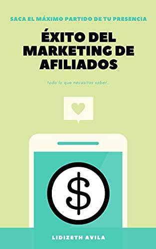 Éxito del marketing de afiliados: el dinero esta en internet (Spanish Edition)