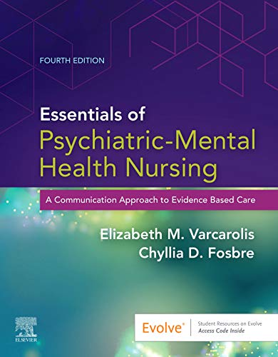 Compare Textbook Prices for Essentials of Psychiatric Mental Health Nursing: A Communication Approach to Evidence-Based Care, 4e 4 Edition ISBN 9780323625111 by Varcarolis RN  MA, Elizabeth M.,Fosbre MSN  RN  PMHNP-BC, Chyllia D