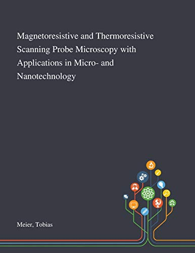 Magnetoresistive and Thermoresistive Scanning Probe Microscopy With Applications in Micro- and Nanotechnology