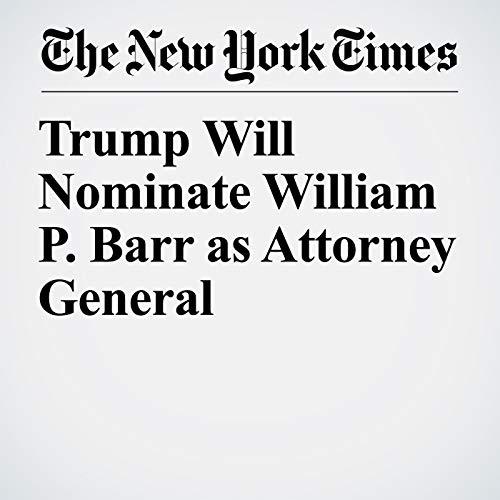 Trump Will Nominate William P. Barr as Attorney General audiobook cover art