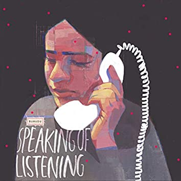 Speaking of Listening