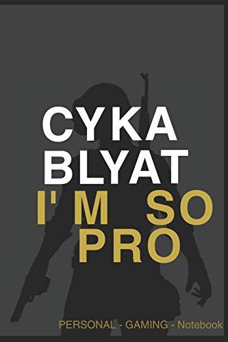 CYKA BLYAT IM SO PRO PERSONAL GAMING NOTEBOOK FOR PUBG or CSGO: das CS GO oder PUBG Notiybuch für GAMER mit 90 Seiten zum selberschreiben