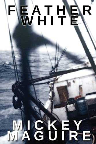 Compare Textbook Prices for Feather White: A 1970s Memoir: Commercial Fishing Out of Provincetown and the Backwoods Counterculture Movement in Nova Scotia  ISBN 9781620065709 by Maguire, Mickey