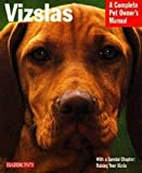 Vizslas - Complete Pet Owner's Manual