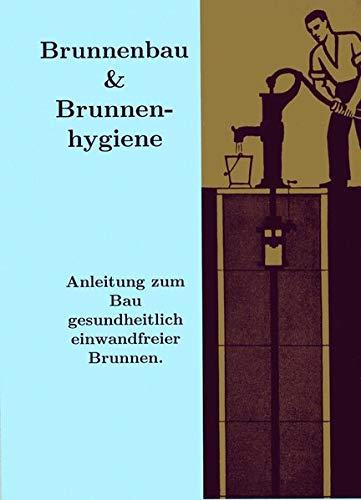 Brunnenbau und Brunnenhygiene: Brunnen selbst bohren bauen Bauanleitung
