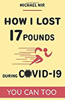 How I Lost 17 Pounds,  You Can Too: Lose weight, change behavior, lifestyle