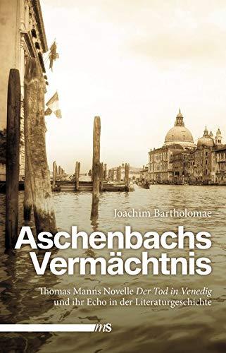 """Aschenbachs Vermächtnis: Thomas Manns Novelle """"Der Tod in Venedig"""" und ihr Echo in der Literaturgeschichte"""