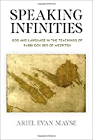 Speaking Infinities: God and Language in the Teachings of Rabbi Dov Ber of Mezritsh (Jewish Culture and Contexts)