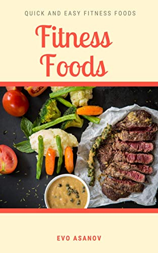 Fitness Foods: Quick and Easy Fitness Foods (English Edition)