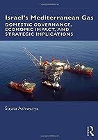 Israel's Mediterranean Gas: Domestic Governance, Economic Impact, and Strategic Implications