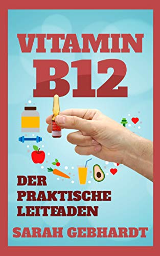 Vitamin B12: Der praktische Leitfaden