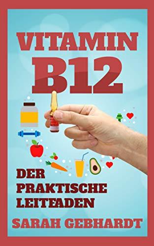 Vitamin B12: Der praktische Leitfaden (German Edition)