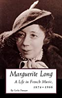 Marguerite Long: A Life in French Music, 1874–1966
