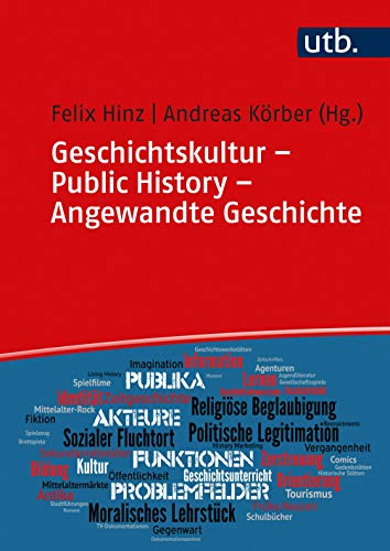 Geschichtskultur - Public History - Angewandte Geschichte: Geschichte in der Gesellschaft: Medien, Praxen, Funktionen