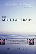The Mindful Brain: Reflection and Attunement in the Cultivation of Well-Being by Daniel J. Siegel M.D. (2007-04-01)