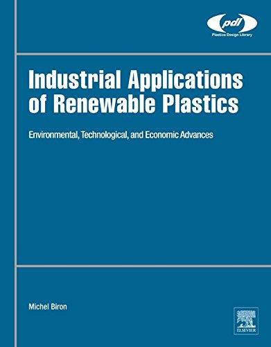 Industrial Applications of Renewable Plastics: Environmental, Technological, and Economic Advances (Plastics Design Library) (English Edition)