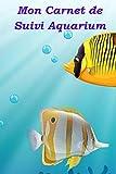 Mon Carnet de Suivi Aquarium: Maintenance de votre aquarium d'eau de mer| Livre, cahier, journal avec suivi  réglages pour poissons, cycle d'azote | ... passionnés de poissons et d'aquariophilie.