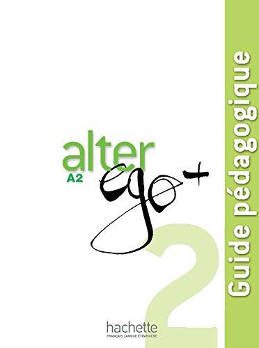 Alter Ego + 2: Guide Pédagogique: Alter Ego + 2: Guide Pédagogique