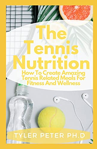 The Tennis Nutrition: How To Create Amazing Tennis...