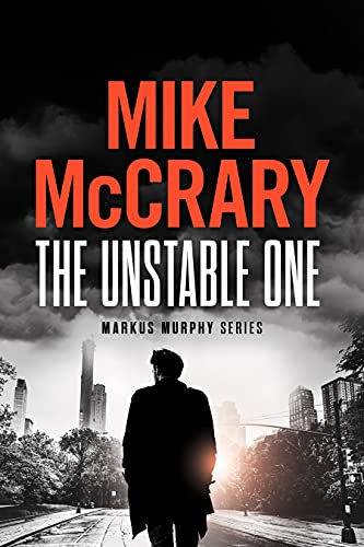 The Unstable One: A Thriller (Markus Murphy Series Book 1)